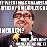 "Comedy Life is Hard | LAST WEEK I WAS SHAMED AND HUMILIATED BY A MERCILESS HECKLER ""MOM, WHY DON'T YOU GO WAIT FOR ME AT HOME?"" MY COMEBACK? 