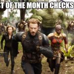 Avengers Infinity War Running | WHEN 1ST OF THE MONTH CHECKS COME IN | image tagged in avengers infinity war running | made w/ Imgflip meme maker