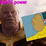 Thanos Smile | UTIMATE power | image tagged in thanos smile | made w/ Imgflip meme maker