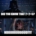Darth Vader was an English Major | DID YOU KNOW THAT 2+2=5? NOOOOOOOOOOO!!!! | image tagged in memes,star wars no | made w/ Imgflip meme maker