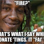 "A generous Jamaican! | ""FIRE?"" THAT'S WHAT I SAY WHEN I DONATE 'TINGS. IT ""FAI' YA."" 