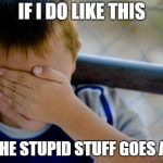 confession kid Meme | IF I DO LIKE THIS ALL THE STUPID STUFF GOES AWAY | image tagged in memes,confession kid | made w/ Imgflip meme maker