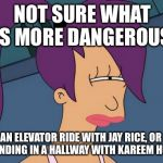 Ray Rice or Kareem Hunt | NOT SURE WHAT IS MORE DANGEROUS. AN ELEVATOR RIDE WITH JAY RICE, OR STANDING IN A HALLWAY WITH KAREEM HUNT. | image tagged in memes,futurama leela,ray rice,kareem hunt,nfl football,domestic violence | made w/ Imgflip meme maker