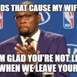 "You The Real MVP Meme | HUSBANDS THAT CAUSE MY WIFE TO SAY ""I'M GLAD YOU'RE NOT LIKE THAT"" WHEN WE LEAVE YOUR HOUSE 
