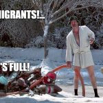 Cousin Eddie | HOWDY MIGRANTS!... 'MURICA'S FULL! | image tagged in cousin eddie | made w/ Imgflip meme maker