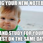 Success Kid Original Meme | BRING YOUR NEW NOTEBOOK AND STUDY FOR YOUR TEST ON THE SAME DAY! | image tagged in memes,success kid original | made w/ Imgflip meme maker