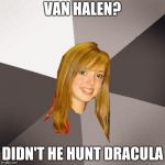 Musically Oblivious 8th Grader Meme | VAN HALEN? DIDN'T HE HUNT DRACULA | image tagged in memes,musically oblivious 8th grader | made w/ Imgflip meme maker