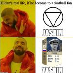 Drake Hotline approves | Hidan's real life, if he become to a football fan JASHIN YASHIN | image tagged in drake hotline approves | made w/ Imgflip meme maker