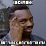 "December | DECEMBER THE ""FRIDAY"" MONTH OF THE YEAR 