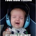 Jammin Baby Meme | WHEN YOU HEAR YOUR MOM YELLING AT YOUR SIBLINGS INSTEAD OF YOU | image tagged in memes,jammin baby | made w/ Imgflip meme maker