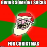 christmas santa claus troll face | GIVING SOMEONE SOCKS FOR CHRISTMAS | image tagged in christmas santa claus troll face | made w/ Imgflip meme maker