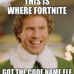 Buddy The Elf Meme | THIS IS WHERE FORTNITE GOT THE CODE NAME ELF | image tagged in memes,buddy the elf | made w/ Imgflip meme maker