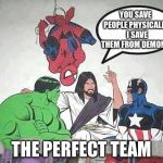 Jesus Hulk Captain America Spider-Man | YOU SAVE PEOPLE PHYSICALLY,  I SAVE THEM FROM DEMONS THE PERFECT TEAM | image tagged in jesus hulk captain america spider-man | made w/ Imgflip meme maker