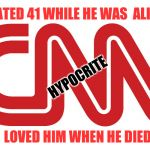 CNN logo | HATED 41 WHILE HE WAS  ALIVE LOVED HIM WHEN HE DIED HYPOCRITE | image tagged in cnn logo | made w/ Imgflip meme maker