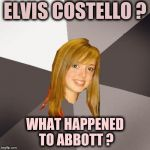 Accidents will happen | ELVIS COSTELLO ? WHAT HAPPENED TO ABBOTT ? | image tagged in memes,musically oblivious 8th grader,punk rock,1970's,pop music | made w/ Imgflip meme maker