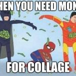Pathetic Spidey Meme | WHEN YOU NEED MONEY FOR COLLAGE | image tagged in memes,pathetic spidey | made w/ Imgflip meme maker