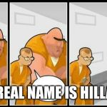 prisoners blank | MY REAL NAME IS HILLARY | image tagged in prisoners blank | made w/ Imgflip meme maker