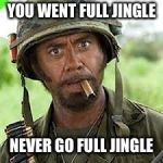 Never go full retard | YOU WENT FULL JINGLE NEVER GO FULL JINGLE | image tagged in never go full retard | made w/ Imgflip meme maker