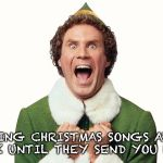 Buddy the elf excited | SING CHRISTMAS SONGS AT WORK UNTIL THEY SEND YOU HOME! | image tagged in buddy the elf excited | made w/ Imgflip meme maker