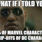Matrix Morpheus Meme | WHAT IF I TOLD YOU 70% OF MARVEL CHARACTERS ARE RIP-OFFS OF DC CHARACTERS | image tagged in memes,matrix morpheus,dc comics,marvel,avengers 4,avengers | made w/ Imgflip meme maker