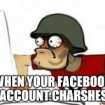 Facebook is IMPORTANT!!!!!!!!!!!!!!!(to some people) | WHEN YOUR FACEBOOK ACCOUNT CHARSHES | image tagged in grammer nazi,facebook,facebook problems,lol so funny,funny meme | made w/ Imgflip meme maker