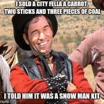 Cowboy entrepreneur | I SOLD A CITY FELLA A CARROT, TWO STICKS AND THREE PIECES OF COAL I TOLD HIM IT WAS A SNOW MAN KIT | image tagged in cowboy,cowboy entrepreneur,city fellas,merry christmas | made w/ Imgflip meme maker