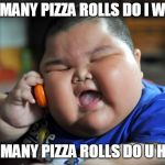 fat kid | HOW MANY PIZZA ROLLS DO I WANT? HOW MANY PIZZA ROLLS DO U HAVE? | image tagged in fat kid | made w/ Imgflip meme maker