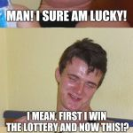 JACKPOT!!! | MY EX JUST TOLD ME SHE WANTS TO GET BACK TOGETHER. I MEAN, FIRST I WIN THE LOTTERY AND NOW THIS!? MAN! I SURE AM LUCKY! | image tagged in bad pun 10 guy,memes,lottery,ex-girlfriend,gold digger | made w/ Imgflip meme maker