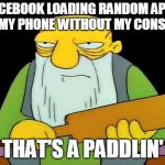 Facebook meme | FACEBOOK LOADING RANDOM APPS ON MY PHONE WITHOUT MY CONSENT THAT'S A PADDLIN' | image tagged in memes,that's a paddlin' | made w/ Imgflip meme maker