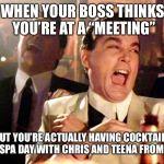 "Good Fellas Hilarious Meme | WHEN YOUR BOSS THINKS YOU'RE AT A ""MEETING"" BUT YOU'RE ACTUALLY HAVING COCKTAILS AT A SPA DAY WITH CHRIS AND TEENA FROM CKBI 