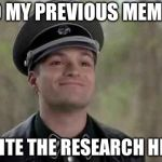 Go ahead.. research her | SO MY PREVIOUS MEME... QUITE THE RESEARCH HM? | image tagged in smiling nazi,memes,research,previous meme | made w/ Imgflip meme maker