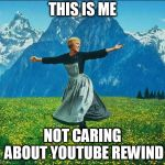 Sound of Music | THIS IS ME NOT CARING ABOUT YOUTUBE REWIND | image tagged in sound of music | made w/ Imgflip meme maker
