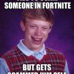 unlucky ginger kid | TIES TO SCAM SOMEONE IN FORTNITE BUT GETS SCAMMED HIM SELF | image tagged in unlucky ginger kid | made w/ Imgflip meme maker