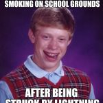 Bad Luck Brian Meme | GETS EXPELLED FOR SMOKING ON SCHOOL GROUNDS AFTER BEING STRUCK BY LIGHTNING | image tagged in memes,bad luck brian | made w/ Imgflip meme maker