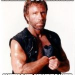 Chuck Norris Flex Meme | KILLED SUPERMAN WITHOUT KRYPTONITE | image tagged in memes,chuck norris flex,chuck norris | made w/ Imgflip meme maker