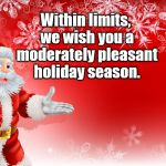 Christmas Santa blank  | Within limits, we wish you a moderately pleasant holiday season. | image tagged in christmas santa blank | made w/ Imgflip meme maker