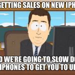 Aaand its Gone | NOT GETTING SALES ON NEW IPHONES AAND WE'RE GOING TO SLOW DOWN OLDER IPHONES TO GET YOU TO UPGRADE | image tagged in aaand its gone | made w/ Imgflip meme maker