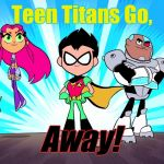 "What I think when I hear ""Teen Titans Go"" 