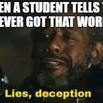 SW Lies, deception | WHEN A STUDENT TELLS YOU THEY NEVER GOT THAT WORKSHEET. | image tagged in sw lies deception | made w/ Imgflip meme maker
