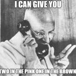 Gandhi Meme | I CAN GIVE YOU TWO IN THE PINK ONE IN THE BROWN | image tagged in memes,gandhi | made w/ Imgflip meme maker
