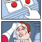 Idk what to type here :P | Starts Rewind 2018 with PewDiePie Clapping and says year review Adds Unknown Youtubers and make cringe things YOUTUBE | image tagged in memes,two buttons | made w/ Imgflip meme maker