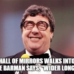 "The Intellectual Comedian | A HALL OF MIRRORS WALKS INTO A BAR. THE BARMAN SAYS, ""WIDER LONG FACE?"" 
