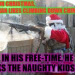 Hohoho Meme | ON CHRISTMAS,                                        THIS MAN LIKES CLIMBING DOWN CHIMNEY'S IN HIS FREE-TIME, HE KICKS THE NAUGHTY KIDS ASS! | image tagged in memes,hohoho | made w/ Imgflip meme maker