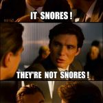 It Seems You Don't Quite Understand ... | WHEN  MY  BUTT  FALLS  ASLEEP IT  SNORES ! THEY'RE  NOT  SNORES ! | image tagged in di caprio inception,funny memes,butt of jokes | made w/ Imgflip meme maker