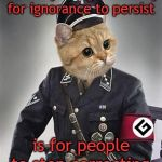 Grammar Nazi Cat | The only thing necessary for ignorance to persist is for people to stop correcting. | image tagged in grammar nazi cat | made w/ Imgflip meme maker