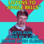 "Could've been worse - could've been a closed sleigh... :) | LISTENS TO ""JINGLE BELLS"" GETS RUN OVER BY A ONE HORSE OPEN SLEIGH 