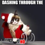 I'll jingle your bells... | DASHING THROUGH THE NO | image tagged in grumpy cat christmas hd,memes,christmas | made w/ Imgflip meme maker