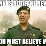 Chemical Ali | CNN IS NOT FAKE NEWS YOU MUST BELIEVE ME! | image tagged in chemical ali | made w/ Imgflip meme maker