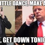 "Trump Putin phone call | ""DO A LITTLE DANCE, MAKE A LITTLE LOVE, GET DOWN TONIGHT."" 