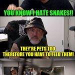 American Chopper Argument Indiana Jones Style Template... Thanks to DashHopes | IF YOU WANT TO KEEP YOUR JOB AT THE PET STORE YOU'RE GOING TO HAVE TO FEED THE SNAKES TOO YOU KNOW I HATE SNAKES!! THEY'RE PETS TOO THEREFOR | image tagged in american chopper argument indiana jones style template,memes,snakes,why did it have to be snakes,indiana jones,dashhopes | made w/ Imgflip meme maker